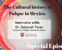 Special Episode No.2 The Cultural history of Pulque. Interview with Dr. Deborah Toner.